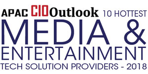 10 Hottest Media and Entertainment Tech Solution Providers - 2018